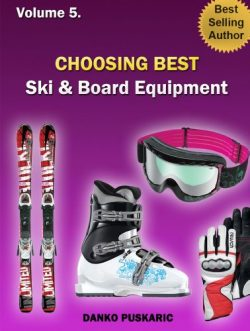 Choosing Best Ski & Board Equipment – The Truth About Skiing Volume 5