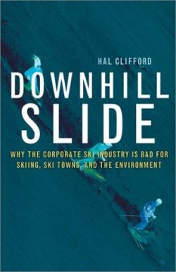 Downhill Slide: Why the Corporate Ski Industry Is Bad for Skiing, Ski Towns, and the Environment