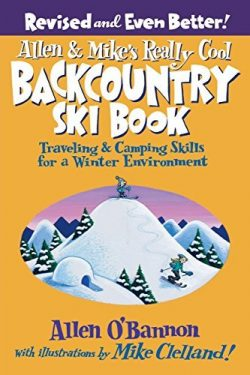 Allen & Mike's Really Cool Backcountry Ski Book, Revised and Even Better!: Traveling & ...